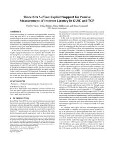 Three Bits Suffice: Explicit Support for Passive Measurement of Internet Latency in QUIC and TCP Piet De Vaere, Tobias Bühler, Mirja Kühlewind, and Brian Trammell ETH Zurich, Switzerland  ABSTRACT