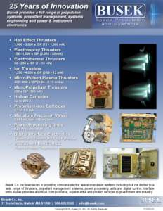 Busek Co. Inc specializes in providing complete electric space propulsion systems including but not limited to a wide range of thrusters, propellant management systems, power processing units and digital control interfac