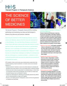 THE SCIENCE OF BETTER MEDICINES The Harvard Program in Therapeutic Science (HiTS) is building partnerships and developing new ideas and technologies to advance drug discovery and precision medicine.