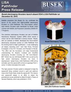 Busek electrospray thrusters launch aboard ESA's LISA Pathfinder on December 03, 2015. Satellite propulsion firm Busek Co. Inc. confirmed the launch of the world's first flight-qualified electrospray thrusters on LIS