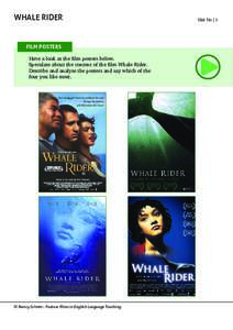Whale Rider  Film Posters Have a look at the film posters below. Speculate about the content of the film Whale Rider. Describe and analyse the posters and say which of the
