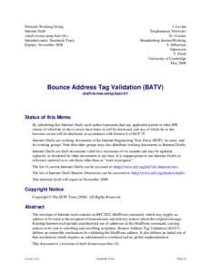 Network Working Group Internet Draft <draft-levine-smtp-batv-01> Intended status: Standards Track Expires: November 2008
