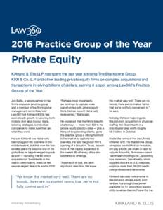 2016 Practice Group of the Year  Private Equity Kirkland & Ellis LLP has spent the last year advising The Blackstone Group, KKR & Co. L.P. and other leading private equity firms on complex acquisitions and transactions i