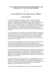 TO TAKE CERTAIN ACTIONS UNDER THE AFRICAN GROWTH AND OPPORTUNITY ACT AND FOR OTHER PURPOSESBY THE PRESIDENT OF THE UNITED STATES OF AMERICA A PROCLAMATION 1. In Proclamation 8921 of December 20, 2012, I determined