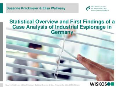 Susanne Knickmeier & Elisa Wallwaey  Statistical Overview and First Findings of a Case Analysis of Industrial Espionage in Germany
