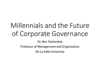 Millennials and the Future of Corporate Governance Dr. Ben Teehankee Professor of Management and Organization De La Salle University