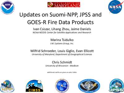 Updates on Suomi-NPP, JPSS and GOES-R Fire Data Products Ivan Csiszar, Lihang Zhou, Jaime Daniels NOAA NESDIS Center for Satellite Applications and Research