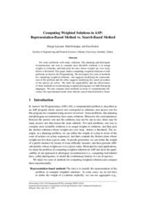 Computing Weighted Solutions in ASP: Representation-Based Method vs. Search-Based Method Duygu C ¸ akmak, Halit Erdo˘gan, and Esra Erdem Faculty of Engineering and Natural Sciences, Sabancı University, Istanbul, Turke