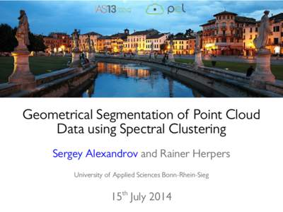 Geometrical Segmentation of Point Cloud Data using Spectral Clustering Sergey Alexandrov and Rainer Herpers University of Applied Sciences Bonn-Rhein-Sieg  15th July