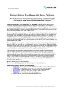 PRESS RELEASE  Pericom Delivers Broad Support for Server Platforms New Products Cover Timing, Switching, Connectivity, and Signal Integrity Functions For Latest Server/Storage Chipsets and Platforms OPEN SERVER SUMMIT (O