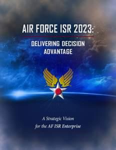 AIR FORCE ISR 2023: delivering decision advantage A Strategic Vision for the AF ISR Enterprise