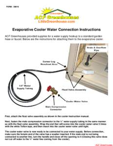 swamp cooler faucet hook up For your swamp cooler to operate properly and efficiently throughout the summer it is important to make sure you start-up your cooler correctly, and shut it down correctly in fall to prevent problems with your heating & cooling systems.