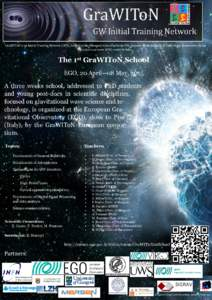 GraWIToN is an Initial Training Network (ITN), funded by the European Commission in FP7, focused on the training of Early Stage Researchers in the gravitational wave (GW) research field. The 1st GraWIToN School EGO, 20 A