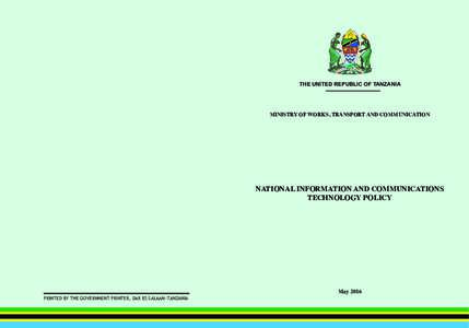 THE UNITED REPUBLIC OF TANZANIA  MINISTRY OF WORKS, TRANSPORT AND COMMUNICATION NATIONAL INFORMATION AND COMMUNICATIONS TECHNOLOGY POLICY