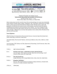 Medical Entomology Pre-meeting Course: Vector-Borne Disease Risk and Prevention for the Clinician October 28, 2018; 7:30 a.m. – 4 p.m. Sheraton New Orleans, New Orleans, LA, United States Blood-sucking insects and tick