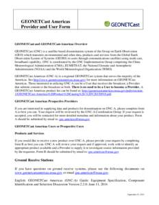 GEONETCast Americas Provider and User Form GEONETCast and GEONETCast-Americas Overview GEONETCast (GNC) is a satellite based dissemination system of the Group on Earth Observation (GEO) which transmits environmental and