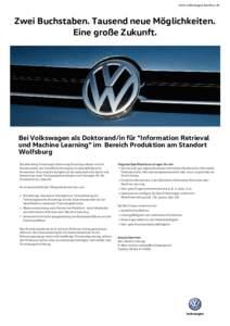 www.volkswagen-karriere.de  Zwei Buchstaben. Tausend neue Möglichkeiten. Eine große Zukunft.  Bei Volkswagen als Doktorand/in für