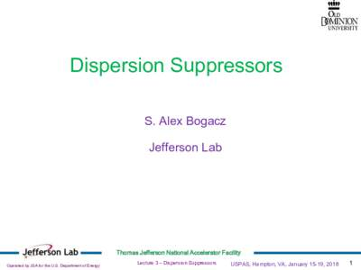 Dispersion Suppressors S. Alex Bogacz Jefferson Lab Thomas Jefferson National Accelerator Facility Operated by JSA for the U.S. Department of Energy