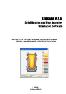 SIMCADE V.2.0 Solidification and Heat Transfer Simulation Software SOLIDIFICATION AND HEAT TRANSFER SIMULATION SOFTWARE DESIGN, ENGINEERING AND SCIENTIFIC APPLICATIONS