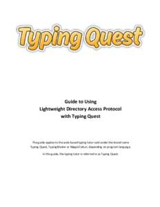 Guide to Using Lightweight Directory Access Protocol with Typing Quest The guide applies to the web-based typing tutor sold under the brand name Typing Quest, TypingMaster or NäppisTaituri, depending on program language