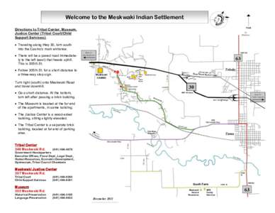 Welcome to the Meskwaki Indian Settlement Directions to Tribal Center, Museum, Justice Center (Tribal Court/Child Support Services):  Traveling along Hwy 30, turn south into the Casino's main entrance.