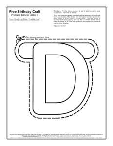 Free Birthday Craft Printable Banner Letter D Directions: Print the letters you want to use for your banner on paper or card stock. Decorate as desired. To put your banner together, consider punching holes with a hole pu