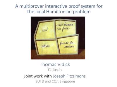 A multiprover interactive proof system for the local Hamiltonian problem Thomas Vidick Caltech Joint work with Joseph Fitzsimons