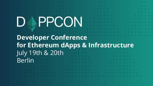 Developer Conference for Ethereum dApps & Infrastructure July 19th & 20th Berlin  What is DappCon?