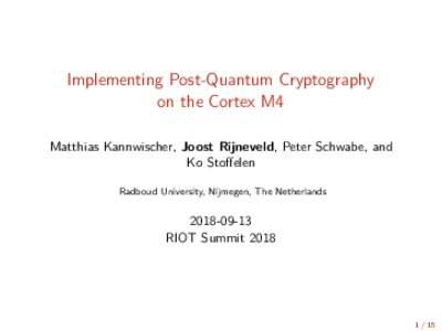 Implementing Post-Quantum Cryptography on the Cortex M4 Matthias Kannwischer, Joost Rijneveld, Peter Schwabe, and Ko Stoffelen Radboud University, Nijmegen, The Netherlands