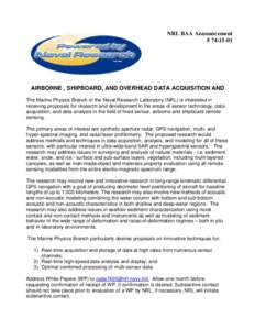 NRL BAA Announcement # AIRBORNE , SHIPBOARD, AND OVERHEAD DATA ACQUISITION AND The Marine Physics Branch of the Naval Research Laboratory (NRL) is interested in receiving proposals for research and development i