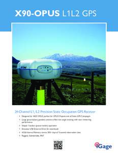X90-OPUS L1L2 GPS  24-Channel L1/L2 Precision Static Occupation GPS Receiver • Designed for NGS OPUS, perfect for OPUS Projects and all Static GPS Campaigns • Large ground-plane geodetic antenna offers low angle trac