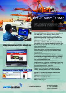 CrewCommCenter CrewCommCenter is a customized crew communication system designed for maritime satellite communication trough the Inmarsat, Iridium & V-Sat networks. The system offers a complete set of features as an on-b