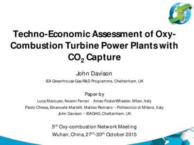 Techno-Economic Assessment of OxyCombustion Turbine Power Plants with CO2 Capture John Davison IEA Greenhouse Gas R&D Programme, Cheltenham, UK  Paper by