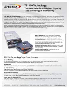 TS1150 Technology: The Most Reliable and Highest Capacity Tape Technology in the Industry The IBM TS1150 Technology offers the most reliable tape technology ever developed. Designed to provide Enterprise-Class reliabilit