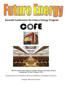 Seventh Conference On Future Energy Program  IRI Moves the Seventh Conference on Future Energy to the Embassy Suites in Albuquerque NM, July 29-August 1, 2015  In Cooperation with TeslaTech and the ExtraOrdinary Technolo