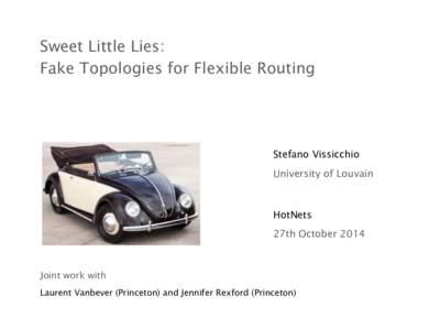 Sweet Little Lies: Fake Topologies for Flexible Routing Stefano Vissicchio University of Louvain