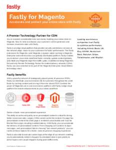 Fastly for Magento  Accelerate and protect your online store with Fastly A Premier Technology Partner for CDN You've invested considerable time and money building your online store on