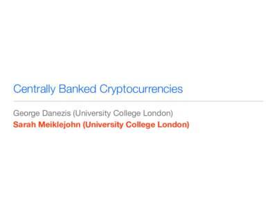 Centrally Banked Cryptocurrencies George Danezis (University College London) Sarah Meiklejohn (University College London)  who's interested in 'blockchain'?
