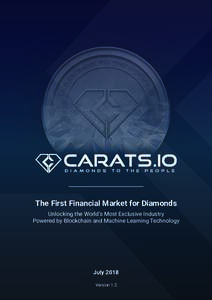 The First Financial Market for Diamonds Unlocking the World's Most Exclusive Industry Powered by Blockchain and Machine Learning Technology July 2018 Version 1.2