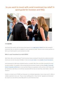 So you want to invest with social investment tax relief? A quick guide for investors and FAQs 17th July 2015 Over the last few months, more and more of the investors in our angel investor network have been looking for in