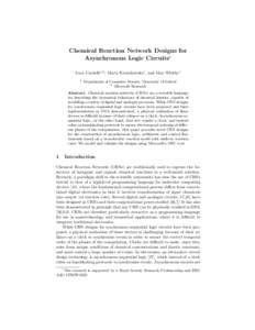 Chemical Reaction Network Designs for Asynchronous Logic Circuits∗ Luca Cardelli1,2 , Marta Kwiatkowska1 , and Max Whitby1 1  Department of Computer Science, University of Oxford