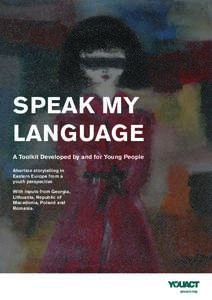 SPEAK MY LANGUAGE A Toolkit Developed by and for Young People Abortion storytelling in Eastern Europe from a youth perspective