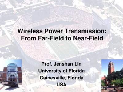 Wireless Power Transmission: From Far-Field to Near-Field Prof. Jenshan Lin University of Florida Gainesville, Florida