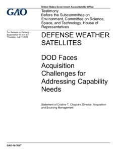 GAO-16-769T: Defense Weather Satellites: DOD Faces Acquisition Challenges for Addressing Capability Needs