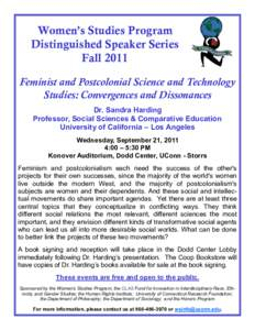 Women's Studies Program Distinguished Speaker Series Fall 2011 Feminist and Postcolonial Science and Technology Studies: Convergences and Dissonances Dr. Sandra Harding