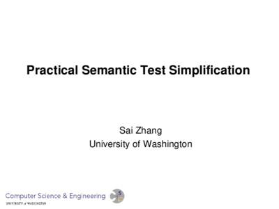Practical Semantic Test Simplification  Sai Zhang University of Washington  A typical testing workflow
