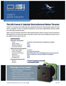 COMET-1 WATER THRUSTER The DSI Comet-1 CubeSat Electrothermal Water Thruster Comet-1 is a low-power, low-profile, high total impulse electrothermal micropropulsion system that uses water as propellant. Comet-1 is CubeSa