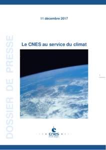 DOSSIER DE PRESSE  11 décembre 2017 Le CNES au service du climat