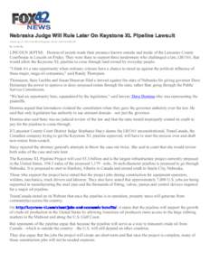 Nebraska Judge Will Rule Later On Keystone XL Pipeline Lawsuit Posted: Sep 27, 2013 9:56 PM CDTUpdated: Oct 02, 2013 9:49 PM CDT By: Leah Uko  LINCOLN (KPTM) – Dozens of people made their presence known outside and ins