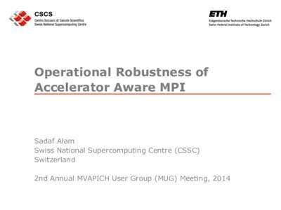 Operational Robustness of Accelerator Aware MPI Sadaf Alam Swiss National Supercomputing Centre (CSSC) Switzerland